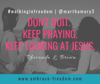 DON'T QUIT. KEEP PRAYING. KEEP LOOKING AT JESUS. (1)